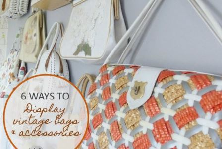 6 ways to display and store your vintage accessories and handbags